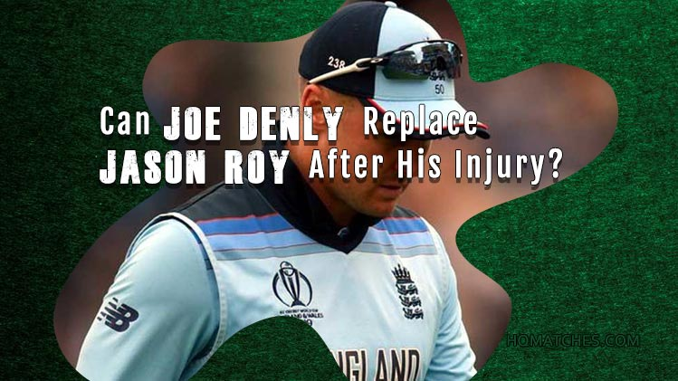 Can Joe Denly Replace Jason Roy After His Injury?