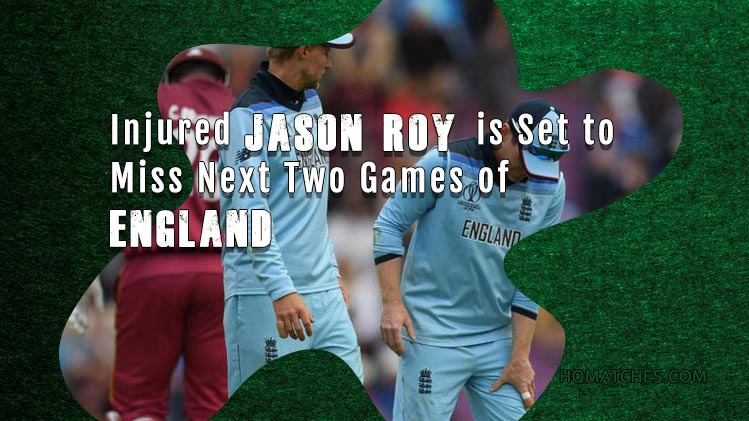 Injured Jason Roy is Set to Miss Next Two Games of England