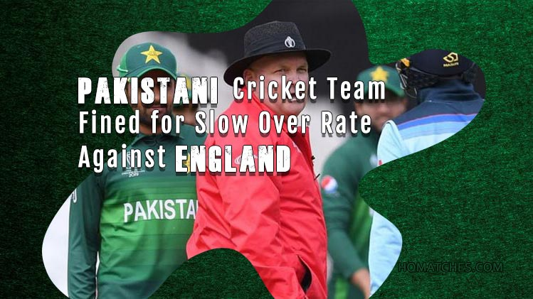Pakistan cricket team has been fined for slow over rate against England