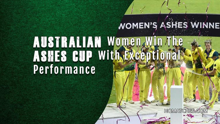 Australian Women Win The Ashes Cup With Exceptional Performance
