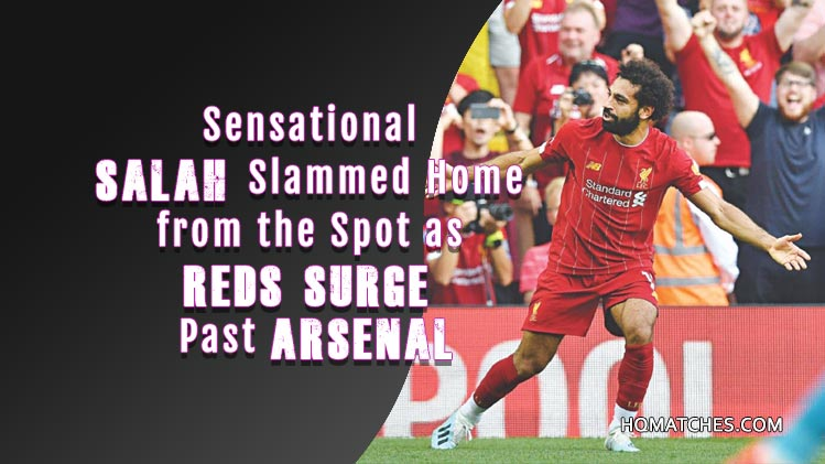 Sensational Salah Slammed Home from the Spot as Reds Surge Past Arsenal