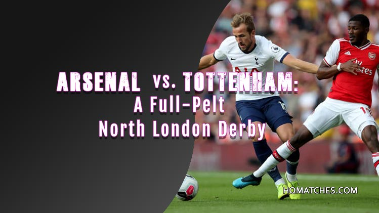 Arsenal vs. Tottenham: A Full-Pelt North London Derby