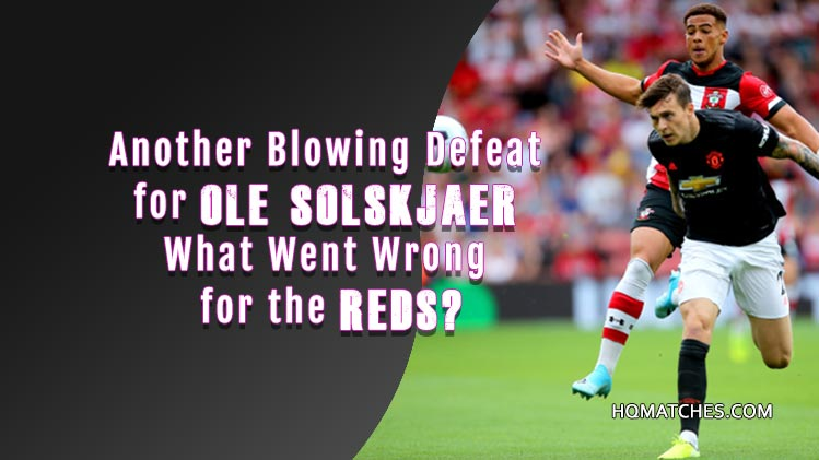 Another Blowing Defeat for Ole Solskjaer: What Went Wrong for the Reds?