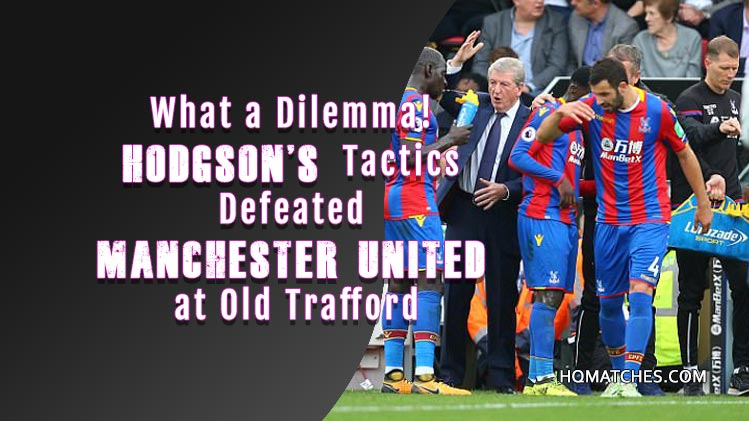 What a Dilemma! Hodgson's Tactics Defeated Manchester United at Old Trafford